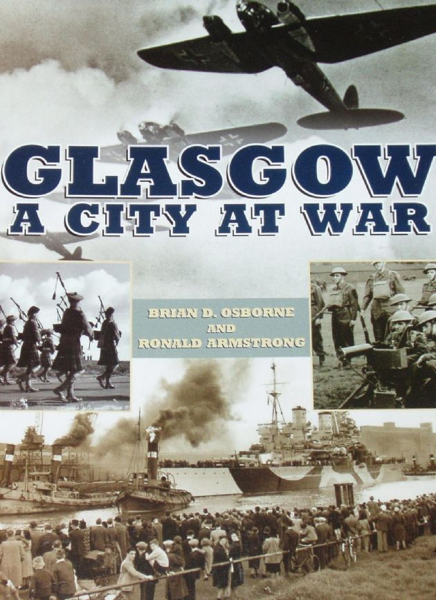 Glasgow - A City at War, by Brian D. Osborne and Ronald Armstrong